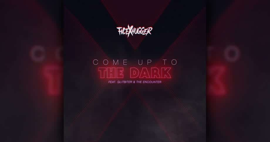 FacexHugger – Come up to the Dark (featuring Glitbiter and The Encounter)