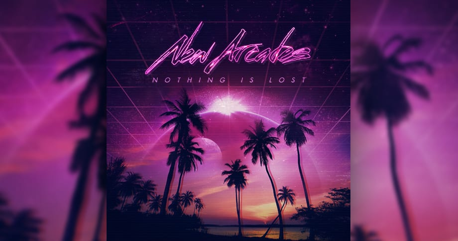 New Arcades – Nothing Is Lost